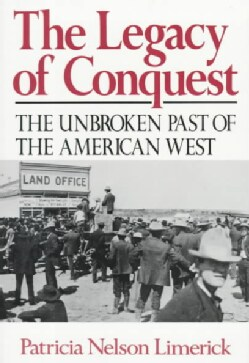 Legacy of Conquest: The Unbroken Past of the American West (Paperback)