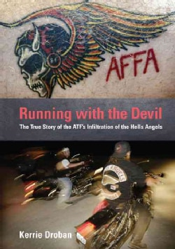 Running With the Devil: The True Story of the ATF's Infiltration of the Hells Angels (Hardcover)