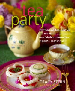 Tea Party: 20 Themed Tea Parties With Recipes for Every Occasion, from Fabulous Showers to Intimate Gatherings (Hardcover)