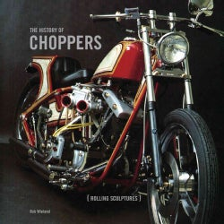 The History of the Choppers: Rolling Sculptures (Hardcover)