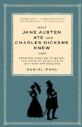 What Jane Austen Ate and Charles Dickens Knew: From Fox Hunting to Whist-The Facts of Daily Life in Nineteenth-Ce... (Paperback)