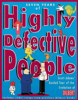 Seven Years of Highly Defective People: Scott Adams' Guided Tour of the Evolution of Dilbert (Paperback)