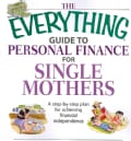 The Everything Guide to Personal Finance for Single Mothers Book: A Step-by-step Plan for Achieving Financial Ind... (Paperback)