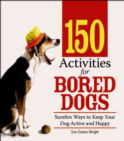 150 Activities for Bored Dogs: Surefire Ways to Keep Your Dog Active and Happy (Paperback)