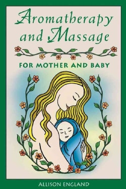 Aromatherapy and Massage for Mother and Baby (Paperback)