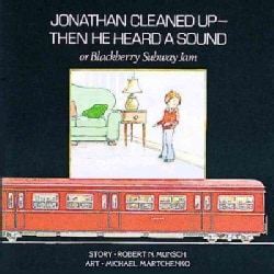 Jonathan Cleaned Up- Then He Heard a Sound: Or, Blackberry Subway Jam (Paperback)