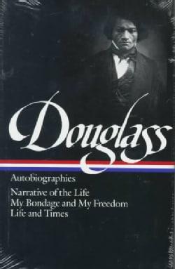 Frederick Douglass: Autobiographies : Narrative of the Life of Frederick Douglass, an American Slave/My Bondage a... (Hardcover)