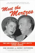 Meet the Mertzes: The Life Stories of I Love Lucy's Other Couple (Paperback)