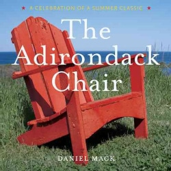 The Adirondack Chair: A Celebration of a Summer Classic (Hardcover)