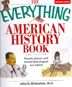 The Everything American History Book: People, Places, and Events That Shaped Our Nation (Paperback)