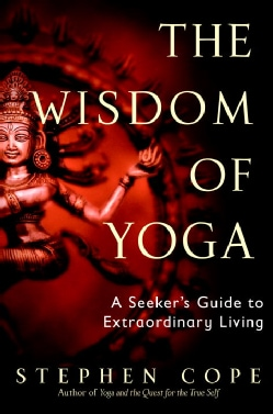 The Wisdom of Yoga: A Seeker's Guide to Extraordinary Living (Paperback)