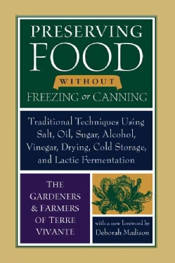 Preserving Food Without Freezing or Canning: Traditional Techniques Using Salt, Oil, Sugar, Alcohol, Vinegar, Dry... (Paperback)