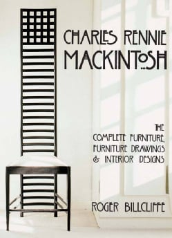 Charles Rennie Mackintosh: The Complete Furniture, Furniture Drawings & Interior Designs (Hardcover)
