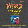 Weird Las Vegas: Your Alternative Travel Guide to Sin City and the Silver State (Hardcover)