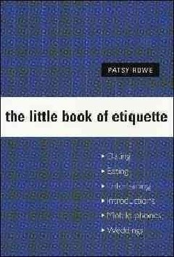 The Little Book of Etiquette: Dating, Eating, Entertaining,introductions, Mobile Phones, Weddings (Paperback)