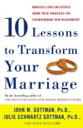 Ten Lessons to Transform Your Marriage: America's Love Lab Experts Share Their Strategies for Strengthening Your ... (Paperback)