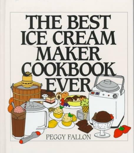 The Best Ice Cream Maker Cookbook Ever (Hardcover)