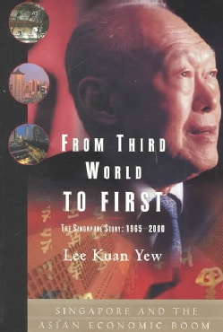 From Third World to First: The Singapore Story 1965-2000 (Hardcover)