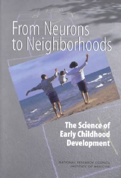 From Neurons to Neighborhoods: The Science of Early Childhood Development (Hardcover)