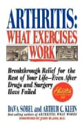 Arthritis, What Exercises Work: Breakthrough Relief for the Rest of Your Life, Even After Drugs & Surgery Have Fa... (Paperback)