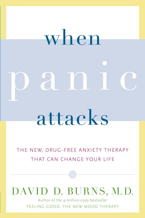 When Panic Attacks: The New, Drug-Free Anxiety Therapy That Can Change Your Life (Paperback)