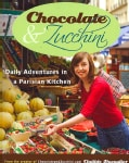 Chocolate and Zucchini: Daily Adventures in a Parisian Kitchen (Paperback)