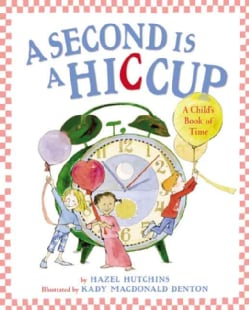 A Second Is a Hiccup: A Child's Book of Time (Hardcover)