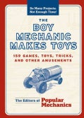 The Boy Mechanic Makes Toys: 159 Games, Toys, Tricks, And Other Amusements (Paperback)