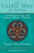 The Celtic Way of Seeing: Meditations on the Irish Spirit Wheel (Paperback)