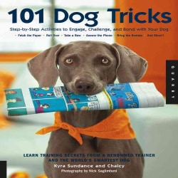 101 Dog Tricks: Step-by-Step Activities to Engage, Challenge, And Bond With Your Dog (Paperback)