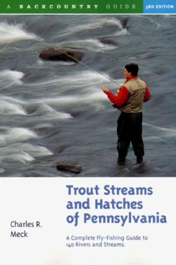 Trout Streams and Hatches of Pennsylvania: A Complete Fly-Fishing Guide to 140 Streams (Paperback)