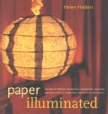 Paper Illuminated: Includes 15 Projects for Making Handcrafted Luminaria, Lanterns, Screens, Lampshades, and Wind... (Paperback)