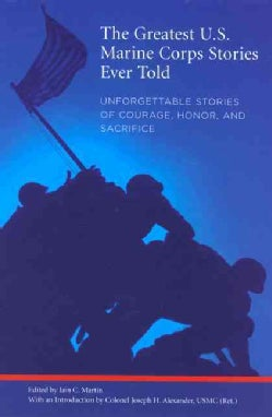 The Greatest U.S. Marine Corps Stories Ever Told: Unforgettable Stories of Courage, Honor, and Sacrifice (Paperback)