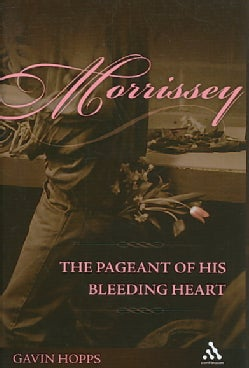 Morrissey: The Pageant of His Bleeding Heart (Hardcover)