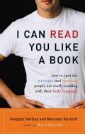 I Can Read You Like a Book: How to Spot the Messages and Emotions People Are Really Sending With Their Body Language (Paperback)