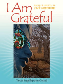 I Am Grateful: Recipes & Lifestyle of Cafe Gratitude (Paperback)