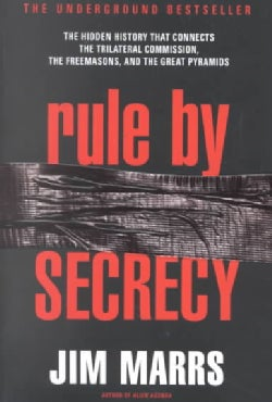 Rule by Secrecy: The Hidden History That Connects the Trilateral Commission, the Freemasons, and the Great Pyramids (Paperback)