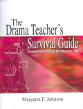 The Drama Teacher's Survival Guide: A Complete Tool Kit for Theatre Arts (Paperback)