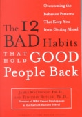 The 12 Bad Habits That Hold Good People Back: Overcoming the Behavior Patterns That Keep You from Getting Ahead (Paperback)
