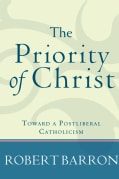 The Priority of Christ: Toward a Postliberal Catholicism (Paperback)