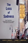 The Loss of Sadness: How Psychiatry Transformed Normal Sorrow into Depressive Disorder (Hardcover)