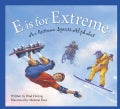 E Is for Extreme: An Extreme Sports Alphabet (Hardcover)