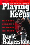 Playing for Keeps: Michael Jordan and the World He Made (Paperback)