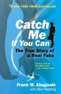 Catch Me If You Can: The Amazing True Story of the Most Extraordinary Liar in the History of Fun and Profit (Paperback)