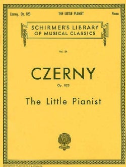 Czerny: The Little Pianist : Easy Progressive Exercises Beginning With the First Rudiments (Paperback)