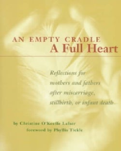 An Empty Cradle, a Full Heart: Reflections for Mothers and Fathers After Miscarriage, Stillbirth, or Infant Death (Paperback)