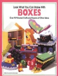 Look What You Can Make With Boxes: Over 90 Pictured Crafts and Dozens of Other Ideas (Paperback)