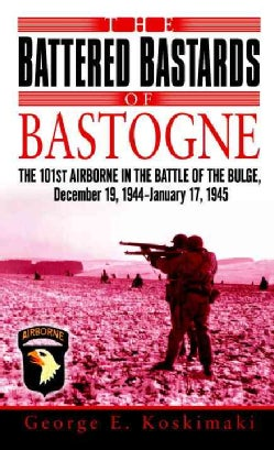 The Battered Bastards of Bastogne: The 101st Airborne in the Battle of the Bulge, December 19,1944-January 17,1945 (Paperback)