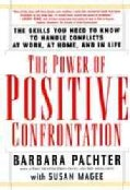 The Power of Positive Confrontation: The Skills You Need to Know to Handle Conflicts at Work, at Home, and in Life (Paperback)