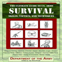 The Ultimate Guide to U.S. Army Survival Skills, Tactics, and Techniques (Paperback)